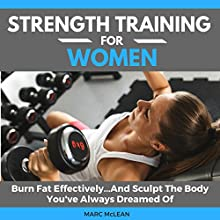 Strength Training for Women: Burn Fat Effectively...and Sculpt the Body You've Always Dreamed of | Livre audio Auteur(s) : Marc McLean Narrateur(s) : Evan Schmitt