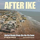 After Ike: Aerial Views from the No-Fly Zone (Gulf Coast Books, sponsored by Texas A&M University-Corpus Christi)