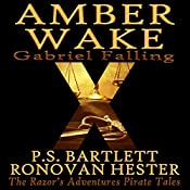 Amber Wake: Gabriel Falling: The Razor's Adventures Pirate Tales | [P. S. Bartlett, Ronovan Hester]
