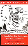 I, Candidate for Governor: And How I Got Licked (0520081986) by Upton Sinclair