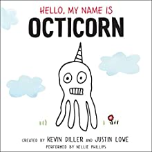 Hello, My Name Is Octicorn Audiobook by Kevin Diller, Justin Lowe Narrated by Nellie Phillips