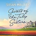 Secrets of the Tulip Sisters Hörbuch von Susan Mallery Gesprochen von: Tanya Eby