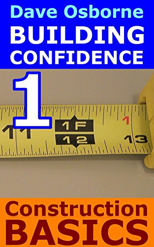 Free Kindle Book : Understanding Construction Basics (Building Confidence Book 1)