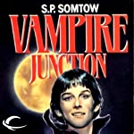 Vampire Junction: Timmy Valentine, Book 1 (       UNABRIDGED) by S. P. Somtow Narrated by Chris Patton