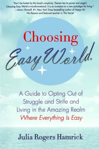 Choosing Easy World: A Guide to Opting Out of Struggle and Strife and Living in the Amazing Realm Where Everything is Easy PDF