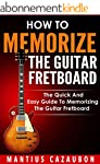 How To Memorize The Guitar Fretboard:...