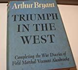 Triumph in the West: A History of the War Years Based on the Diaries of Field-Marshal Lord Alanbrooke. Foreword by Alanbrooke. (0002118122) by Bryant, Arthur