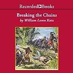 Breaking the Chains: African American Slave Resistance   William Loren Katz
