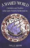 img - for A Shared World: Christians and Muslims in the Early Modern Mediterranean (Jews, Christians, and Muslims from the Ancient to the Modern World) book / textbook / text book