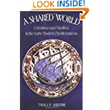 A Shared World: Christians and Muslims in the Early Modern Mediterranean (Jews, Christians, and Muslims from the...