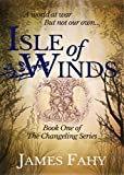 Isle of Winds (The Changeling Series Book 1) by James Fahy