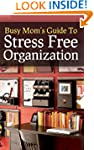 The Busy Mom's Guide To Stress Free O...