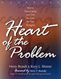 The Heart of the Problem: How to Stop Coping and Find the Cure for Your Struggles