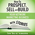 How to Prospect, Sell, and Build Your Network Marketing Business with Stories (       UNABRIDGED) by Tom