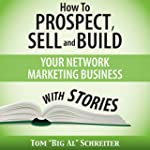 How to Prospect, Sell, and Build Your...