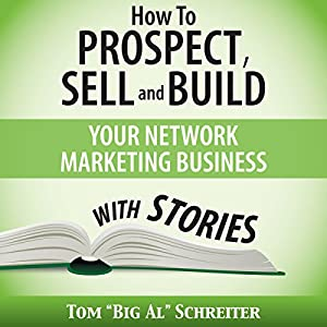 How to Prospect, Sell, and Build Your Network Marketing Business with Stories | [Tom