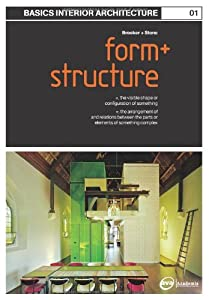 Basics Interior Architecture 01: Form and Structure by AVA Publishing