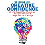 Creative Confidence: How to Unleash Your Confidence, Be Super Innovative & Design Your Life in 30 Days (The Blokehead Success Series) | The Blokehead