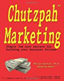 img - for Chutzpah Marketing: Simple Low Cost Secrets to Building Your Business Fortune book / textbook / text book