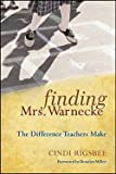 img - for Cindi Rigsbee: Finding Mrs. Warnecke : The Difference Teachers Make (Hardcover); 2010 Edition book / textbook / text book