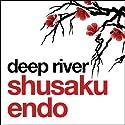 Deep River (       UNABRIDGED) by Shusaku Endo Narrated by David Holt