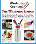 Modernist Cooking Made Easy: The Whip...