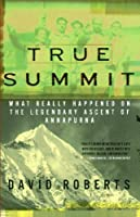 True Summit: What Really Happened on the Legendary Ascent on Annapurna (English Edition)