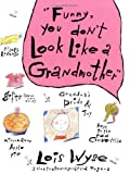 Funny, You Dont Look Like A Grandmother