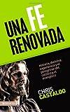 Una Fe Renovada: Historia, doctrina, experiencia y el peregrinar del católico y el evangélico (Spanish Edition)