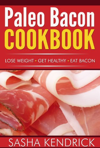 Free Kindle Book : Paleo Bacon Cookbook: Lose Weight * Get Healthy * Eat Bacon