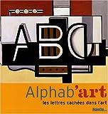 echange, troc Anne Guéry, Olivier Dussutour - Alphab'art : Les lettres cachées dans l'art