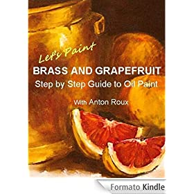Lets Paint Brass and Grapefruit Step by Step Guide to Oil painting