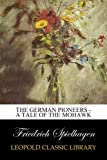 The German Pioneers - A Tale of the Mohawk