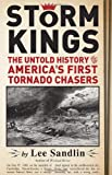 Storm Kings: The Untold History of Americas First Tornado Chasers