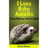 I Love Baby Animals -  Fun Children's Picture Book with Amazing Photos of Baby Animals (Animal Books for Children)by David Chuka