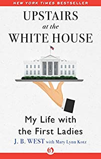 Upstairs At The White House: My Life With The First Ladies by J. B. West ebook deal