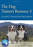 The Dog Trainers Resource 3: The APDT Chronicle of the Dog Collection