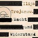 Macht und Widerstand Hörbuch von Ilija Trojanow Gesprochen von: Ulrich Pleitgen, Thomas Thieme