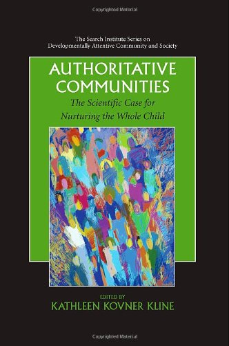 Authoritative Communities: The Scientific Case for Nurturing the Whole Child (The Search Institute Series on Developmentally Attentive Community and Society) PDF