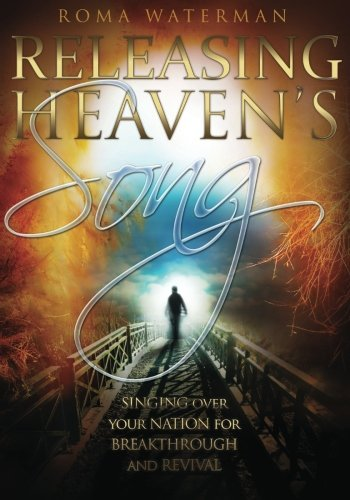 Releasing Heaven's Song: Singing Over Your Nation for Breakthrough and Revival