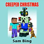 Creeper Christmas: A Holiday Tale, Creeper Holiday Tales, Volume 1 | Sam Bing