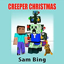Creeper Christmas: A Holiday Tale, Creeper Holiday Tales, Volume 1 (       UNABRIDGED) by Sam Bing Narrated by Steve Chase
