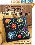 Gorgeous Wool Appliqu�: A Visual Guid...
