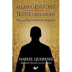 Allah gesucht - Jesus gefunden: Eine außergewöhnliche Biografie