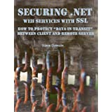 """Securing .NET Web Services with SSL: How to Protect """"Data in Transit"""" between Client and Remote Server (Application Security Series Book 2) ~ Slava Gomzin"""