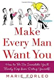 Make Every Man Want You: How to Be So Irresistible Youll Barely Keep from Dating Yourself!