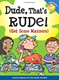 Dude, Thats Rude!: (Get Some Manners) (Laugh & Learn)