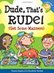 DUDE, THAT'S RUDE!: GET SOME MANNERS
