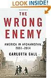 The Wrong Enemy: America in Afghanistan, 2001–2014