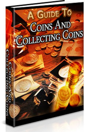 A Guide to Coins and Collecting Coins